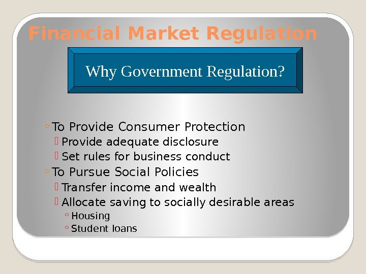 Financial Market Regulation ◦ To Provide Consumer Protection Provide adequate disclosure Set rules for