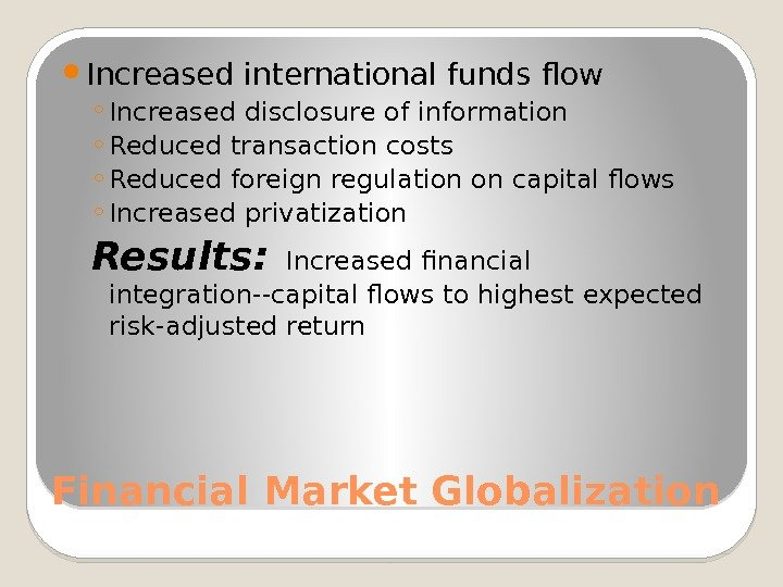 Financial Market Globalization Increased international funds flow ◦ Increased disclosure of information ◦ Reduced
