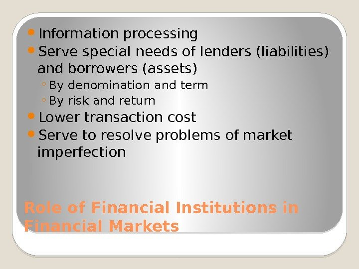 Role of Financial Institutions in Financial Markets Information processing Serve special needs of lenders