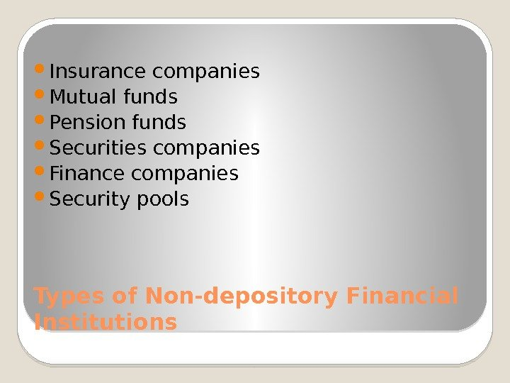 Types of Non-depository Financial Institutions Insurance companies Mutual funds Pension funds Securities companies Finance