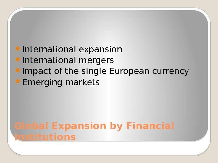 Global Expansion by Financial Institutions International expansion International mergers Impact of the single European