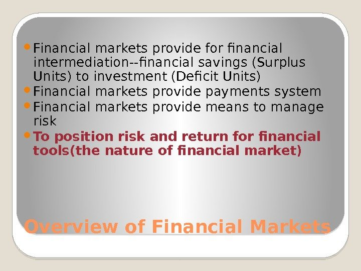 Overview of Financial Markets Financial markets provide for financial intermediation--financial savings (Surplus Units) to