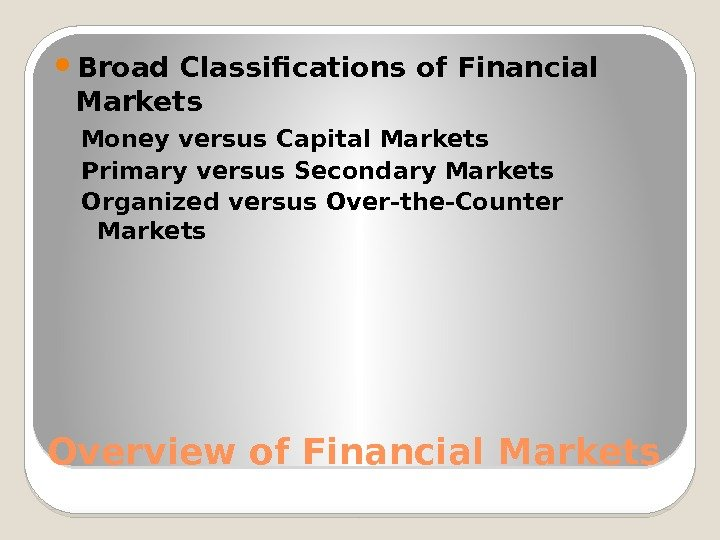 Overview of Financial Markets Broad Classifications of Financial Markets Money versus Capital Markets