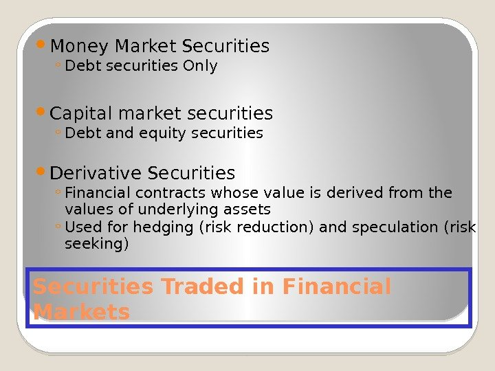 Securities Traded in Financial Markets Money Market Securities ◦ Debt securities Only Capital market
