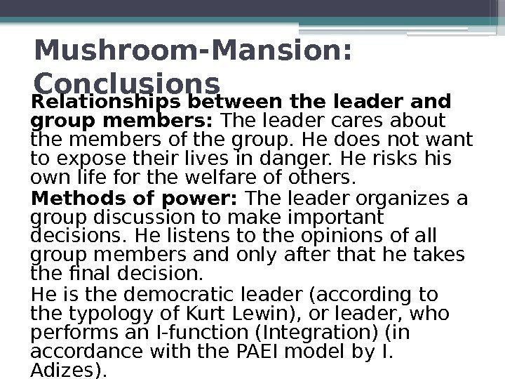 Mushroom-Mansion:  Conclusions Relationships between the leader and group members:  The leader cares
