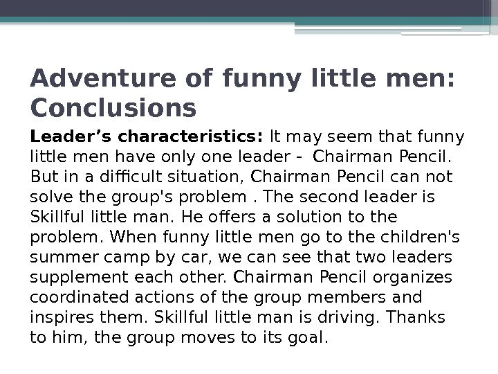 Adventure of funny little men:  Conclusions Leader's characteristics:  It may seem that