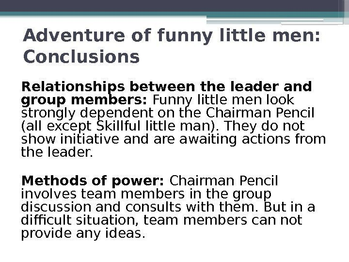 Adventure of funny little men:  Conclusions Relationships between the leader and group members: