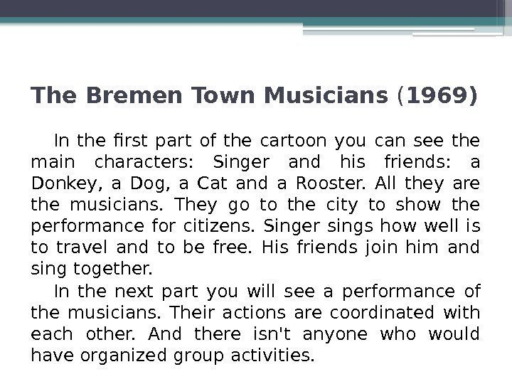 The Bremen Town Musicians ( 1969) In the first part of the cartoon you
