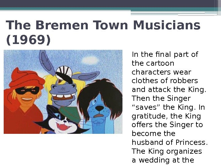 The Bremen Town Musicians (1969) In the final part of the cartoon characters wear