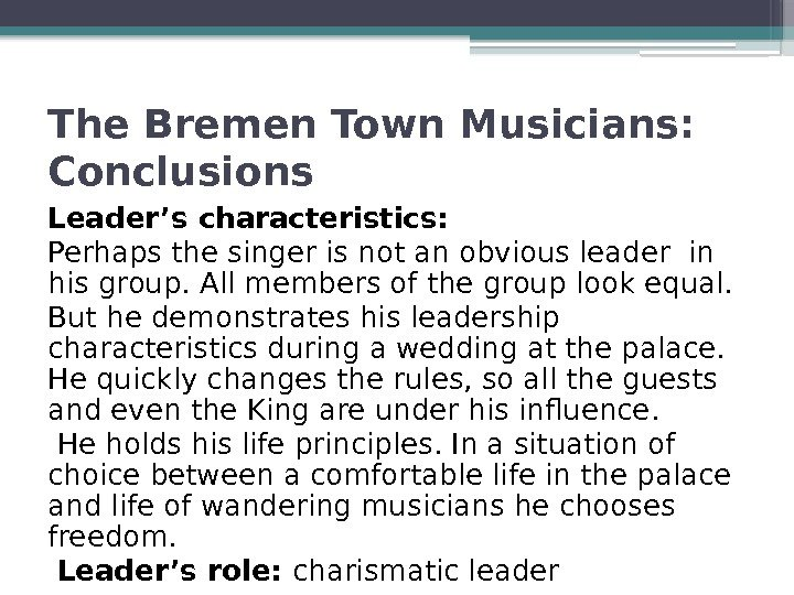 The Bremen Town Musicians:  Conclusions Leader's characteristics: Perhaps the singer is not an