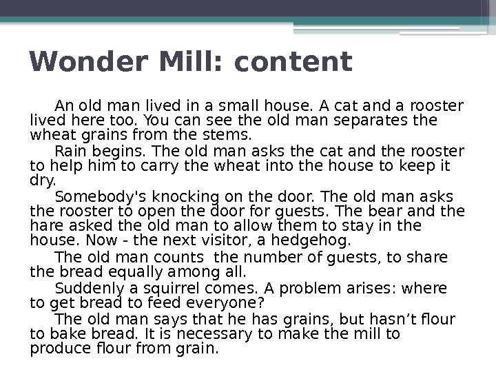 Wonder Mill: content An old man lived in a small house. А cat and