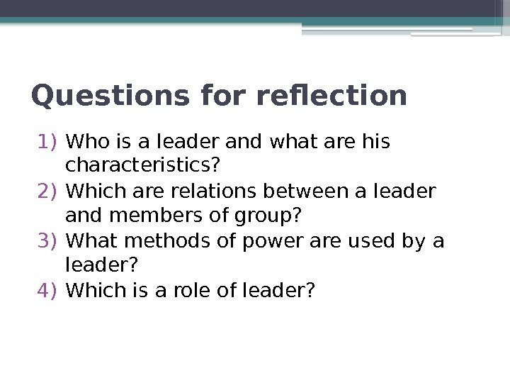 Questions for reflection  1) Who is a leader and what are his characteristics?