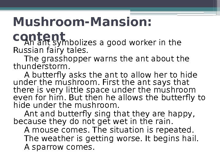 Mushroom-Mansion:  content An ant symbolizes a good worker in the Russian fairy tales.