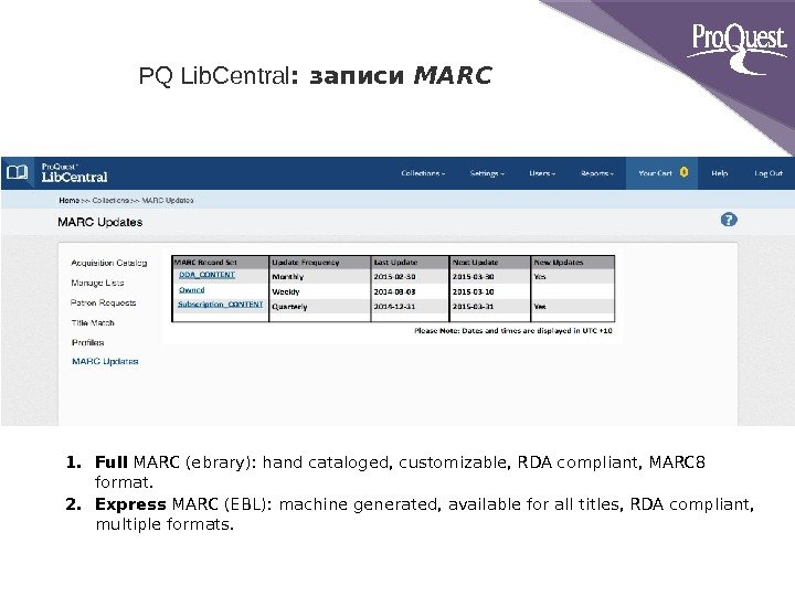 1. Full MARC (ebrary): hand cataloged, customizable, RDA compliant, MARC 8 format. 2. Express