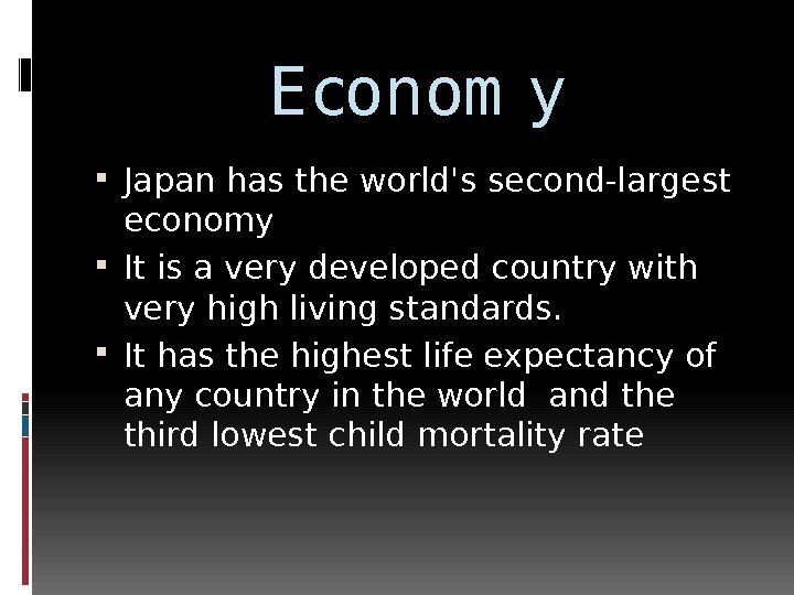 Econom y Japan has the world's second-largest economy It is a very developed country