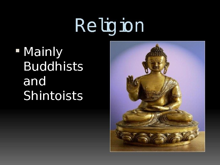 Religion Mainly Buddhists and Shintoists