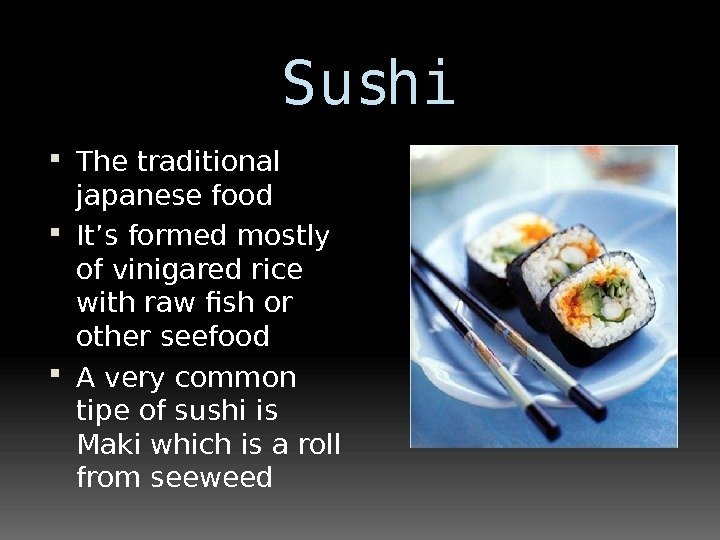 Sushi The traditional japanese food It's formed mostly of vinigared rice with raw fish