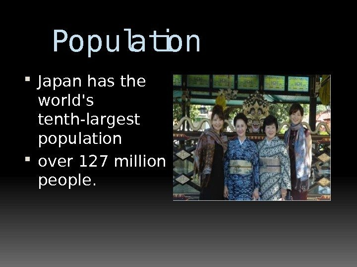 Population Japan has the world's tenth-largest population  over 127 million people.