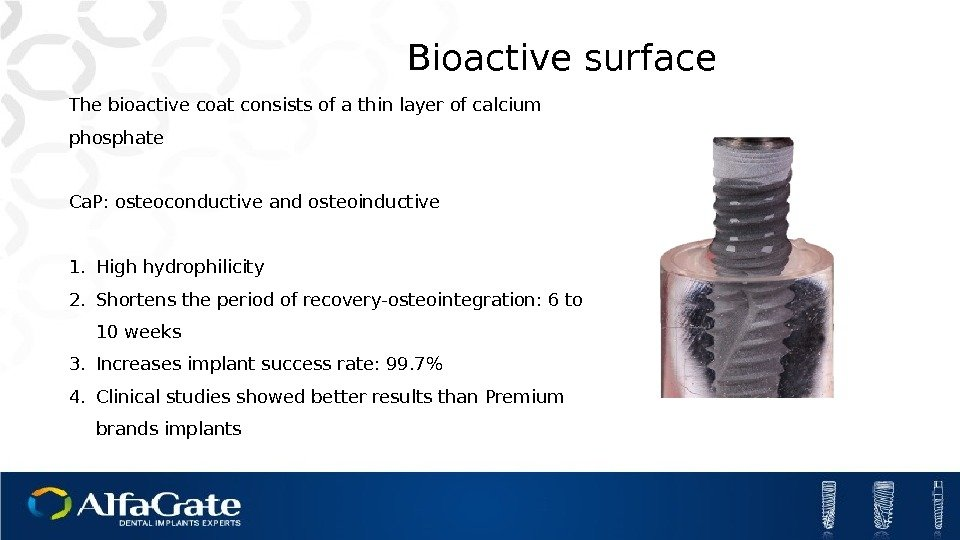 Bioactive surface The bioactive coat consists of a thin layer of calcium phosphate Ca.