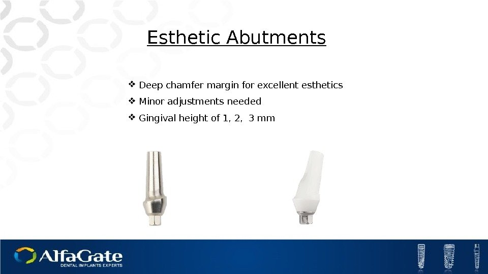 Esthetic Abutments Deep chamfer margin for excellent esthetics Minor adjustments needed Gingival height of