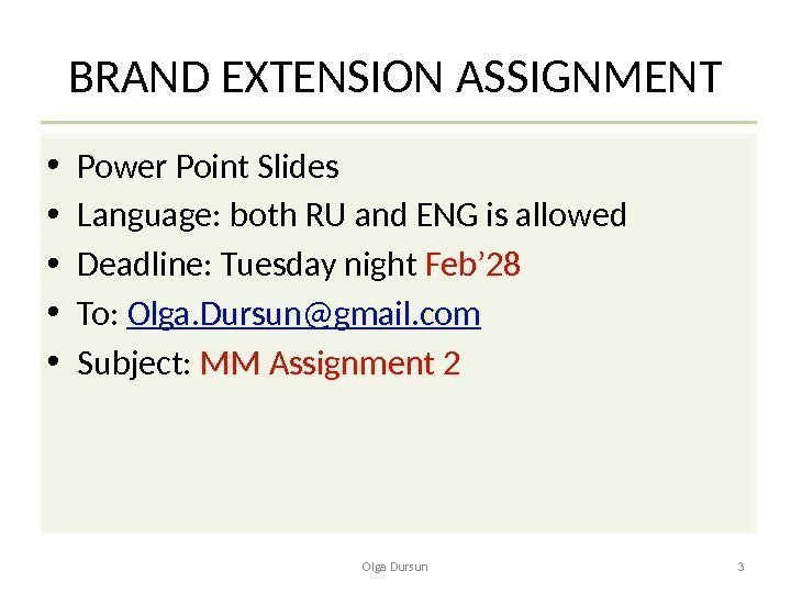 BRAND EXTENSION ASSIGNMENT Olga Dursun 3 • Power Point Slides  • Language: both