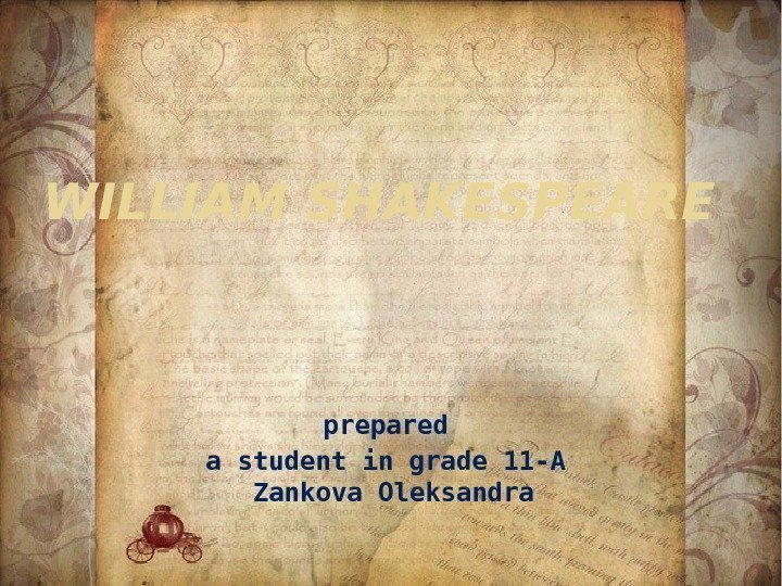 WILLIAM SHAKESPEARE prepared a student in grade 11 -А Zankova Oleksandra
