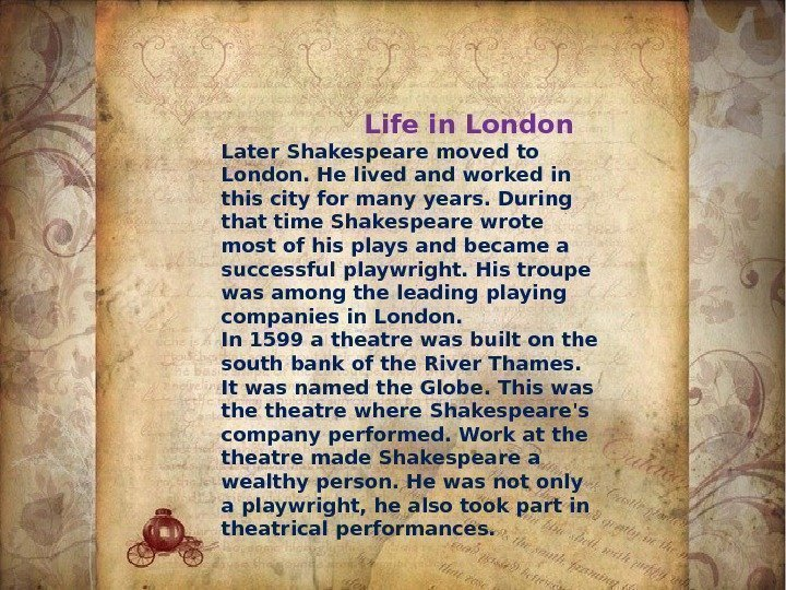 Life in London Later Shakespeare moved to London. He