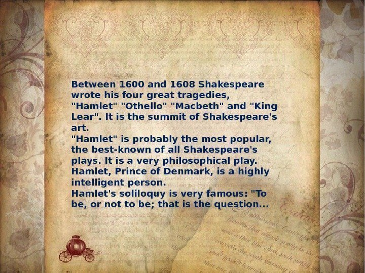 Between 1600 and 1608 Shakespeare wrote his four great tragedies,  Hamlet Othello Macbeth