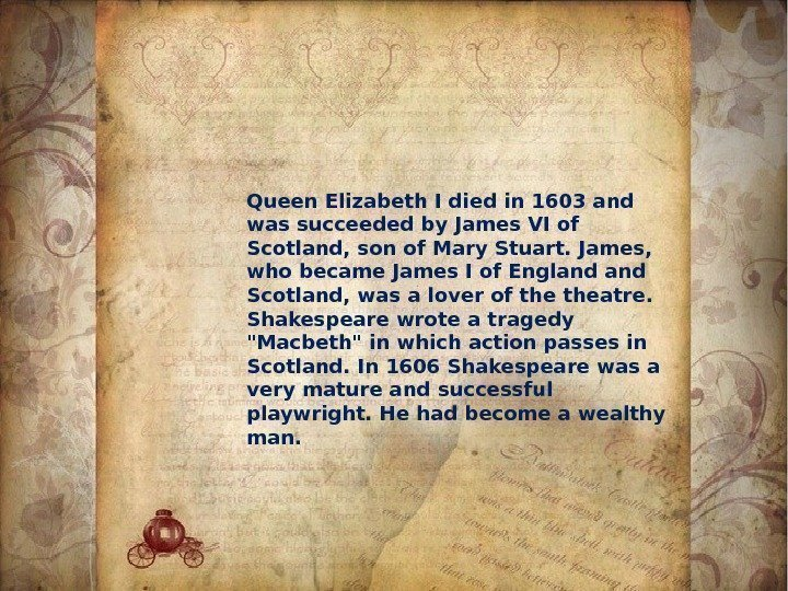 Queen Elizabeth I died in 1603 and was succeeded by James VI of Scotland,