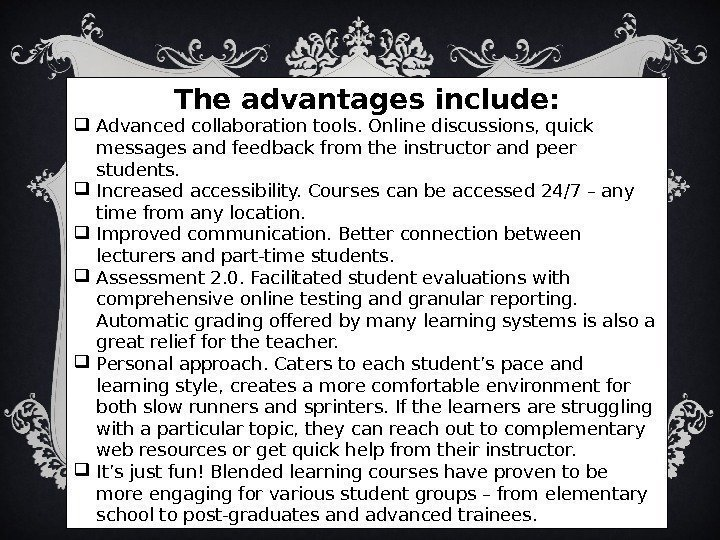 The advantages include:  Advanced collaboration tools. Online discussions, quick messages and feedback from