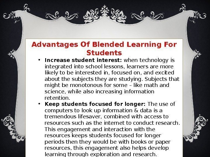 Advantages Of Blended Learning For Students • Increase student interest: when technology is integrated