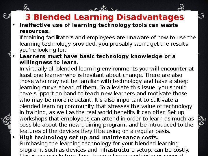 3 Blended Learning. Disadvantages • Ineffective use of learning technologytools can waste resources. If