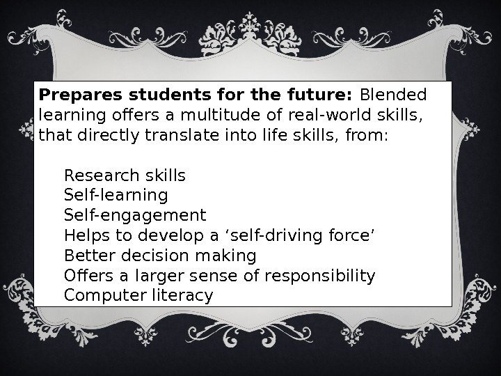 Prepares students for the future: Blended learning offers a multitude of real-world skills,