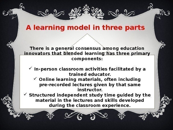 A learning model in three parts There is a general consensus among education innovators