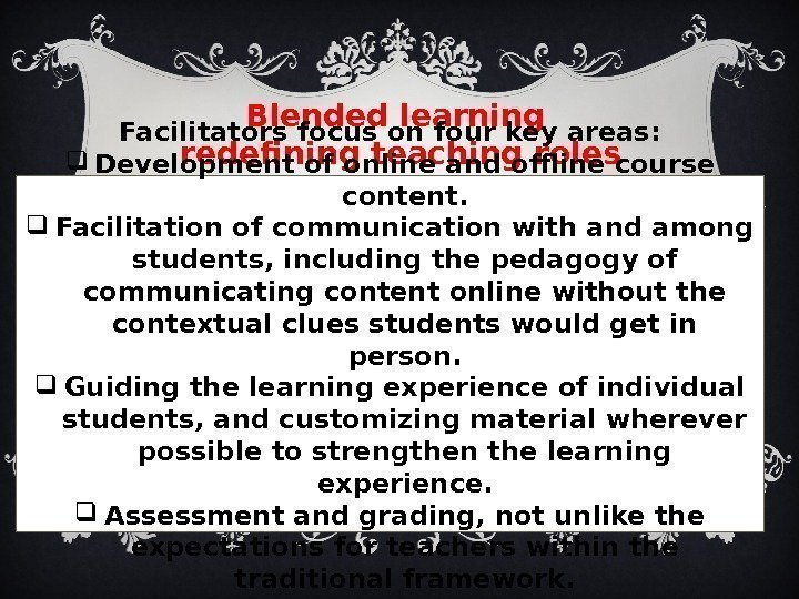 Blended learning redefining teaching roles. Facilitators focus on four key areas:  Development of