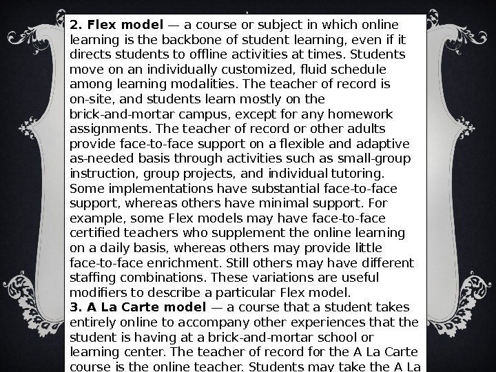 2. Flex model — a course or subject in which online learning is the
