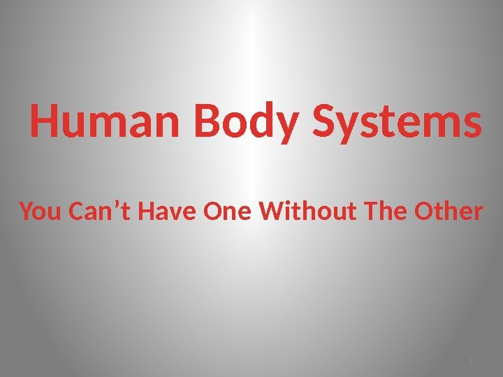 Human Body Systems You Can't Have One Without The Other 1