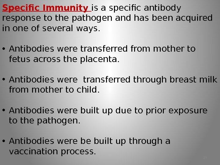 Specific Immunity is a specific antibody response to the pathogen and has been acquired