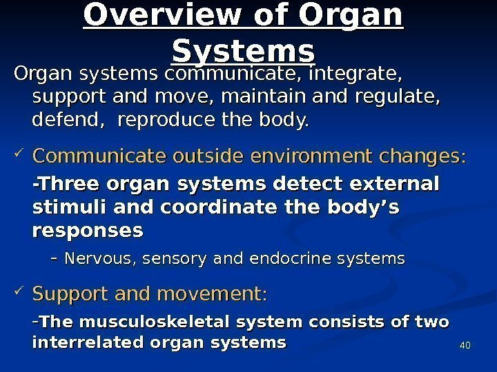 40 Overview of Organ Systems Organ systems communicate, integrate,  support and move, maintain