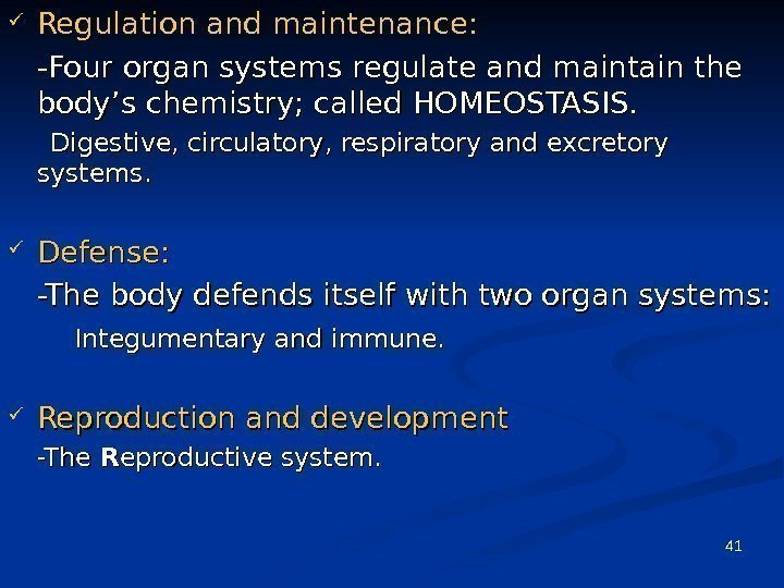 41 Regulation and maintenance: -Four organ systems regulate and maintain the body's chemistry; called