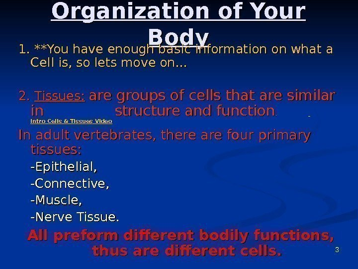 3 Organization of Your Body 1. **You have enough basic information on what a