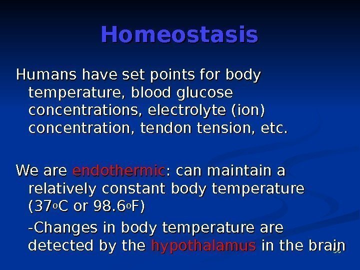 56 Homeostasis Humans have set points for body temperature, blood glucose concentrations, electrolyte (ion)
