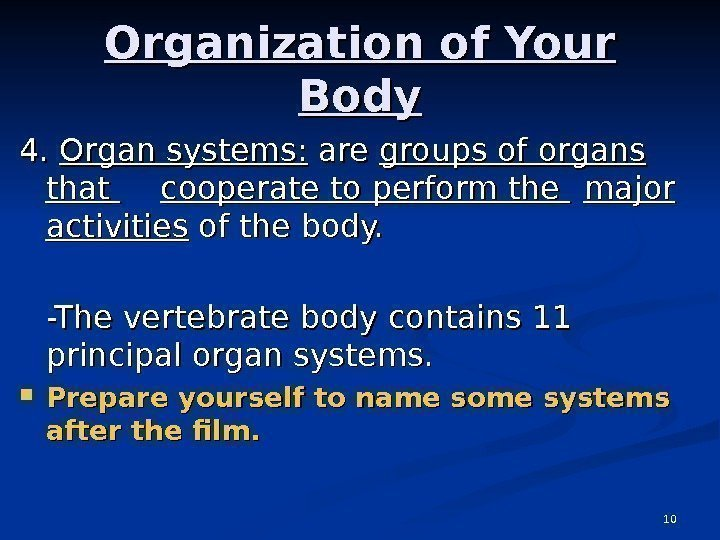 10 Organization of Your Body 4. 4.  Organ systems:  are groups of