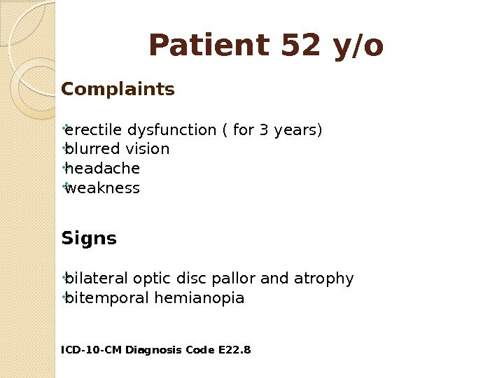 Patient 52 y/o Complaints erectile dysfunction ( for 3 years) blurred vision headache weakness