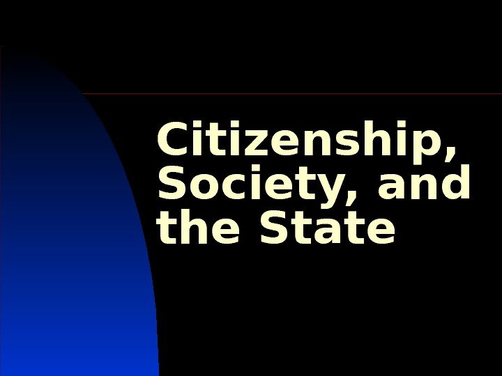 Citizenship,  Society, and the State