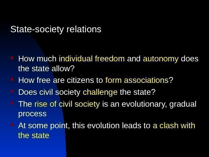 State-society relations How much individual freedom and autonomy does the state allow?  How