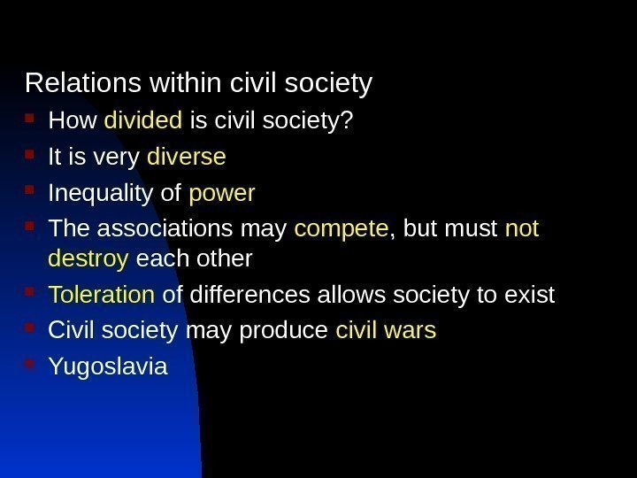 Relations within civil society How divided is civil society?  It is very diverse