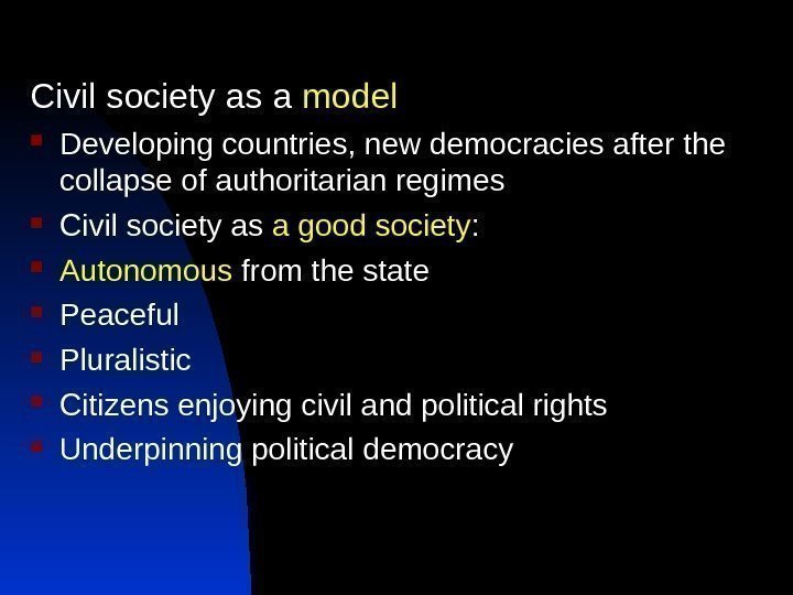 Civil society as a model Developing countries, new democracies after the collapse of authoritarian