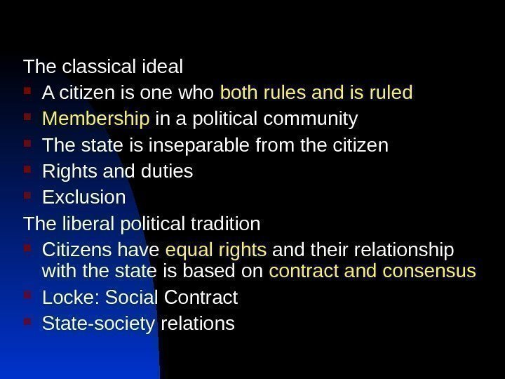 The classical ideal A citizen is one who both rules and is ruled Membership