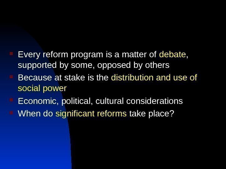 Every reform program is a matter of debate ,  supported by some,